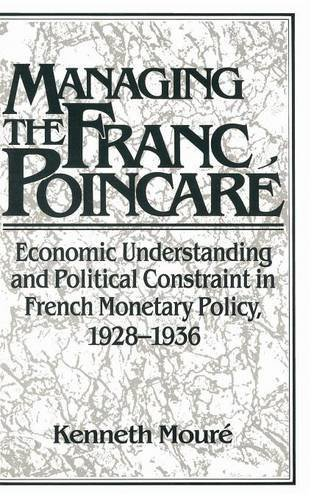 Managing the Franc Poincaré: Economic Understanding and Political Constraint in French Monetary P...