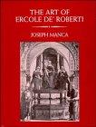 The Art of Ercole de' Roberti: Manca, Joseph