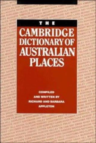 The Cambridge Dictionary of Australian Places: Appleton, Richard; Appleton, Barbara