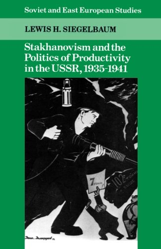 9780521395564: Stakhanovism and the Politics of Productivity in the Ussr, 1935-1941 (Cambridge Russian, Soviet and Post-Soviet Studies)