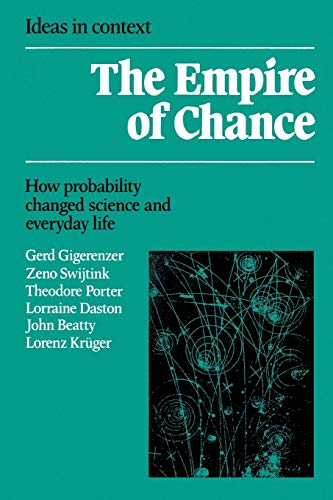 The Empire of Chance: How Probability Changed Science and Everyday Life (Ideas in Context) (9780521398381) by Gerd Gigerenzer; Zeno Swijtink; Theodore Porter; Lorraine Daston; John Beatty; Lorenz Kruger