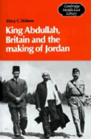 9780521399876: King Abdullah, Britain and the Making of Jordan: 13 (Cambridge Middle East Library, Series Number 13)