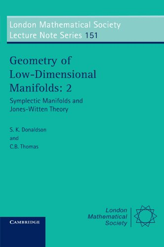 Geometry of Low-Dimensional Manifolds, Vol. 2: Symplectic Manifolds and Jones-Witten Theory (London...