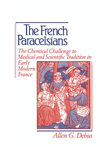 9780521400497: The French Paracelsians: The Chemical Challenge to Medical and Scientific Tradition in Early Modern France