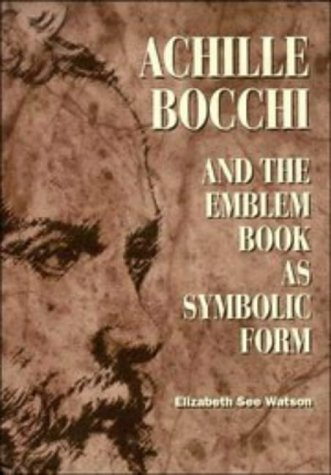 Achille Bocchi, and the Emblem Book as Symbolic Form.: See Watson, Elizabeth.