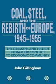 9780521400596: Coal, Steel, and the Rebirth of Europe, 1945-1955: The Germans and French from Ruhr Conflict to Economic Community