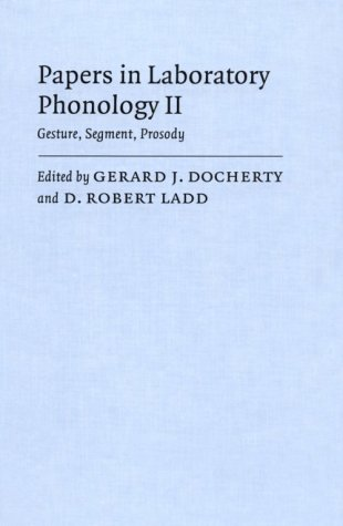 Papers in Laboratory Phonology II: Gesture, Segment, Prosody: Gerard J. Docherty and D. Robert Ladd...