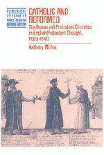 9780521401418: Catholic and Reformed: The Roman and Protestant Churches in English Protestant Thought, 1600-1640 (Cambridge Studies in Early Modern British History)