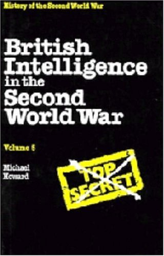 British Intelligence in the Second World War: Strategic Deception, Volume 5 (Vol. V): Howard, ...