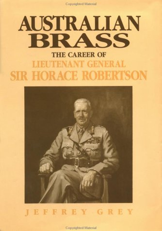 Australian Brass: The Career of Lieutenant General Sir Horace Robertson (9780521401579) by Jeffrey Grey