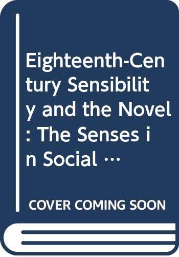 9780521402262: Eighteenth-Century Sensibility and the Novel: The Senses in Social Context