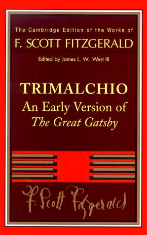 TRIMALCHIO An Early Version of The Great Gatsby: Fitzgerald, F. Scott; West, III, James L.W. (...