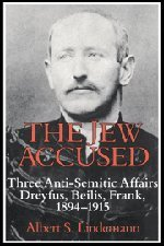 THE JEW ACCUSED. three Anti-Semitic affairs Dreyfus, Beilis, Frank, 1894 - 1915.