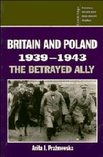 9780521403092: Britain and Poland 1939-1943: The Betrayed Ally (Cambridge Russian, Soviet and Post-Soviet Studies)