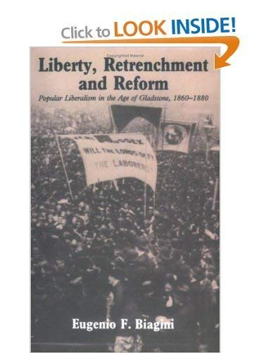 Liberty, Retrenchment and Reform. Popular Liberalism in the Age of Gladstone, 1860-1880.