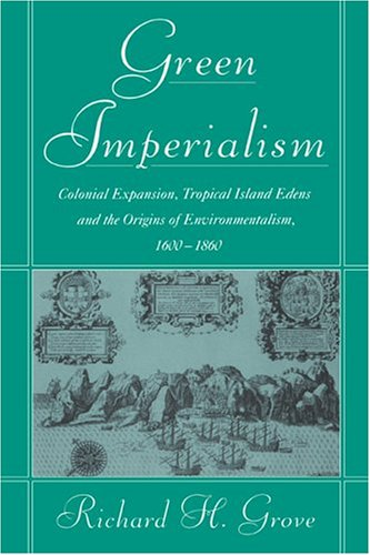 9780521403856: Green Imperialism: Colonial Expansion, Tropical Island Edens and the Origins of Environmentalism, 1600-1860 (Studies in Environment and History)