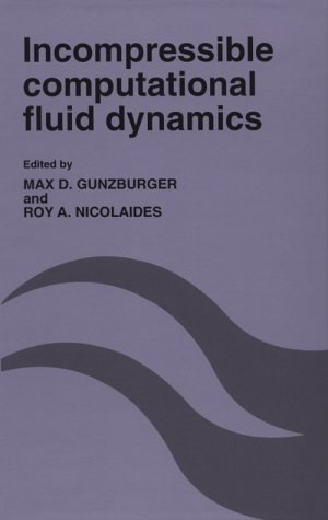 Incompressible Computational Fluid Dynamics: Trends and Advances: Gunzburger MD et