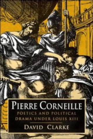 9780521404341: Pierre Corneille: Poetics and Political Drama under Louis XIII
