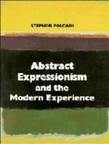 ABSTRACT EXPRESSIONISM AND THE MODERN EXPERIENCE: Polcari, Stephen