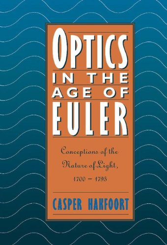 Optics in the Age of Euler: Conceptions of the Nature of Light, 1700-1795: Casper Hakfoort