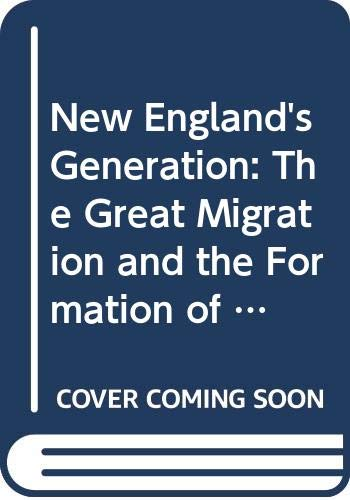 New England's Generation; The Great Migration and the Formation of Society and Culture in the ...