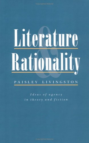 Literature and Rationality: Ideas of Agency in Theory and Fiction: Livingston, Paisley