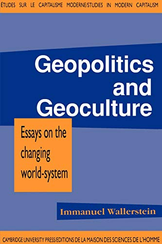 Geopolitics and Geoculture: Essays on the Changing World-System: Immanuel Maurice Wallerstein