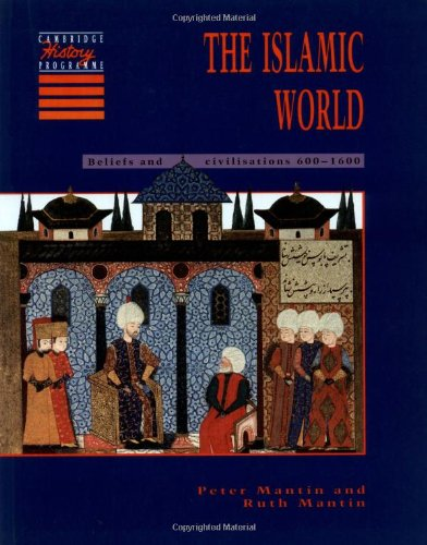 The Islamic World: Beliefs and Civilisations, 600-1600: Mantin, Peter, Mantin,