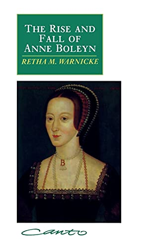 The Rise and Fall of Anne Boleyn. Family Politics at the Court of Henry VIII.: Warnicke, Retha