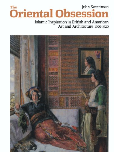 The Oriental Obsession: Islamic Inspiration in British and American Art and Architecture 1500-1920 ...