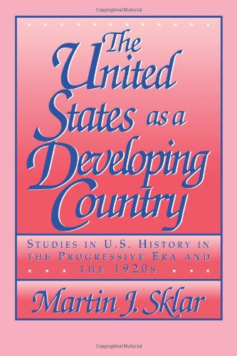The United States as a Developing Country: Studies in U.S. History in the Progressive Era and the...
