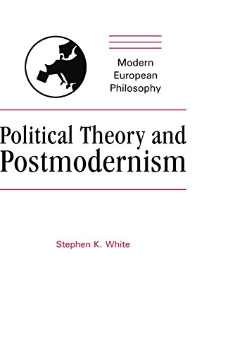 Political Theory and Postmodernism: Stephen K. White