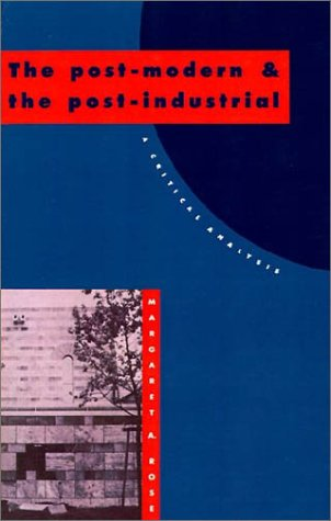 9780521409520: The Post-Modern and the Post-Industrial: A Critical Analysis