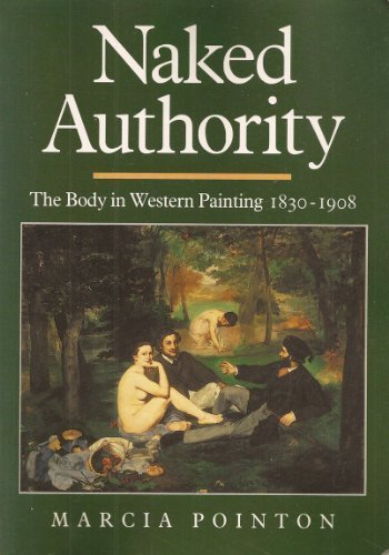 Naked Authority: The Body in Western Painting 1830-1908 (Cambridge Studies in New Art History and Criticism) (0521409993) by Marcia Pointon