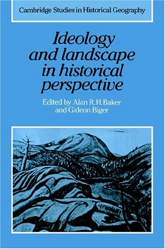 9780521410328: Ideology and Landscape in Historical Perspective: Essays on the Meanings of some Places in the Past