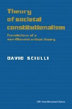 Theory of Societal Constitutionalism: Foundations of a: Sciulli, David