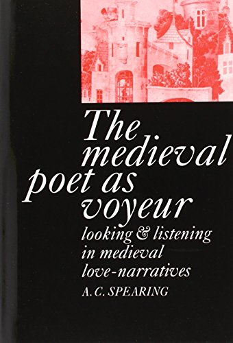 The Medieval Poet as Voyeur: Looking and Listening in Medieval Love-narratives.: Spearing,Anthony ...