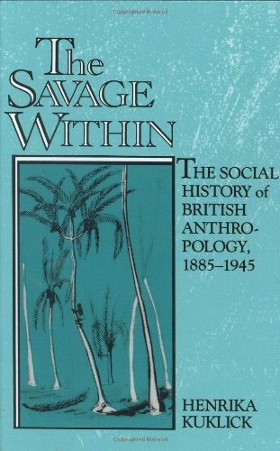9780521411097: The Savage Within: The Social History of British Anthropology, 1885-1945