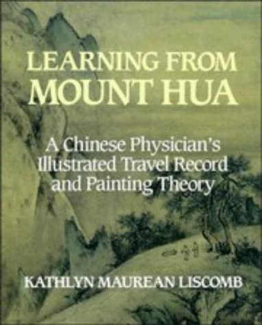 9780521411127: Learning from Mount Hua: A Chinese Physician's Illustrated Travel Record and Painting Theory (Res Monographs in Anthropology and Aesthetics)