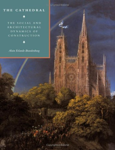 The Cathedral: The Social and Architectural Dynamics of Construction (Cambridge Studies in the History of Architecture) (0521411181) by Erlande-Brandenburg, Alain