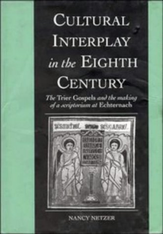 Cultural interplay in the eighth century. The Trier Gospels and the making of a scriptorium at Ec...