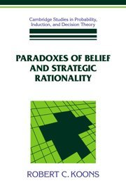 9780521412698: Paradoxes of Belief and Strategic Rationality (Cambridge Studies in Probability, Induction and Decision Theory)