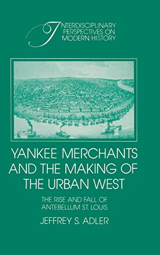 9780521412841: Yankee Merchants and the Making of the Urban West: The Rise and Fall of Antebellum St Louis (Interdisciplinary Perspectives on Modern History)
