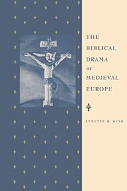 The Biblical Drama of Medieval Europe: Muir, Lynette R.