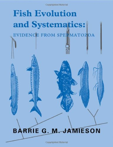 9780521413046: Fish Evolution and Systematics: Evidence from Spermatozoa: With a Survey of Lophophorate, Echinoderm and Protochordate Sperm and an Account of Gamete Cryopreservation