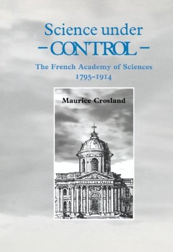 9780521413732: Science under Control: The French Academy of Sciences 1795-1914
