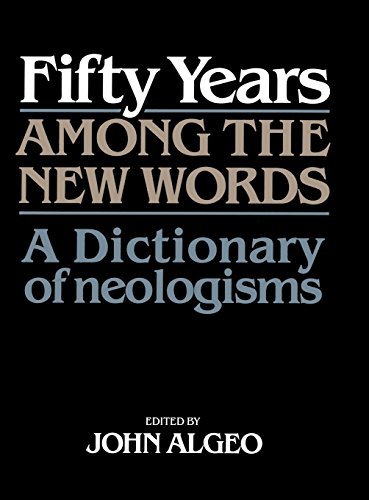 9780521413770: Fifty Years among the New Words: A Dictionary of Neologisms 1941-1991 (Centennial Series of the American Dialect Society)