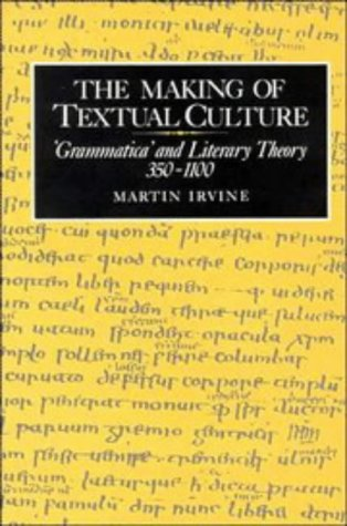 9780521414470: The Making of Textual Culture: 'Grammatica' and Literary Theory 350-1100 (Cambridge Studies in Medieval Literature)
