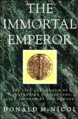 THE IMMORTAL EMPEROR. The life and legend of Constantine Palaiologos, last Emperor of the Romans.