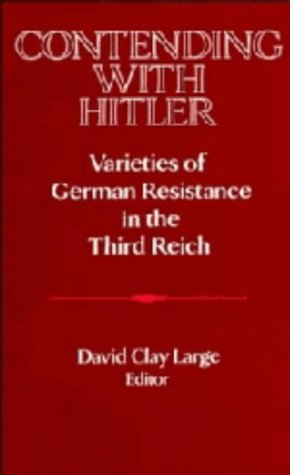 9780521414593: Contending with Hitler: Varieties of German Resistance in the Third Reich (Publications of the German Historical Institute)